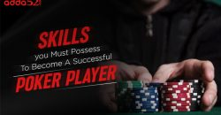 Skills You Must Possess To Become A Successful Poker Player