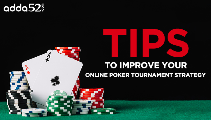 Tips To Improve Your Online Poker Tournament Strategy