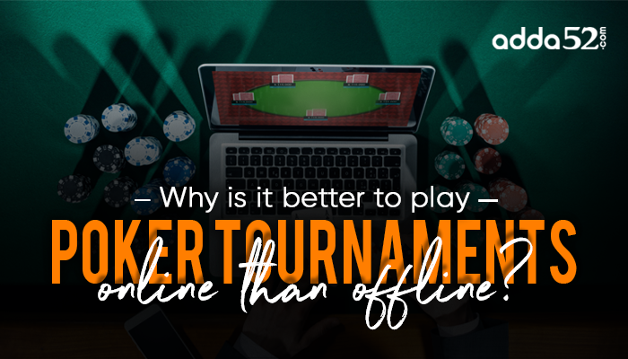 Why is it better to play poker tournaments online than offline